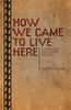 How We Came to Live Here + PDF